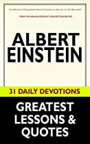 Albert Einstein: Albert Einstein's Greatest Lessons & Quotes (31 Daily Devotional Teaching And Resources)