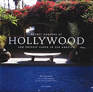 Secret Gardens of Hollywood: And Other Private Oases in Los Angeles Adele Cygelman and Erica Lennard