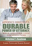 Advance Directives, Durable Power of Attorney, Wills, and Other Legal Considerations (Alzheimer's Roadmap) (Volume 3)