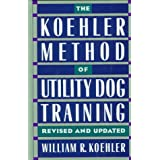 The Koehler Method of Utility Dog Training ~ William R. Koehler