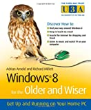 Adrian Arnold Windows 8 for the Older and Wiser Get Up and Running on Your Computer (The Third Age Trust (U3A)/Older & Wiser)