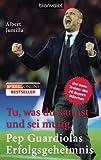 Tu, was du kannst - und sei mutig: Pep Guardiolas Erfolgsgeheimnis