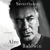 Nevertheless: A Memoir   [Alec Baldwin]
