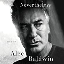 Nevertheless: A Memoir Audiobook by Alec Baldwin Narrated by Alec Baldwin
