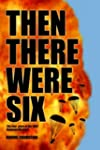 Then There Were Six: The True Story o...