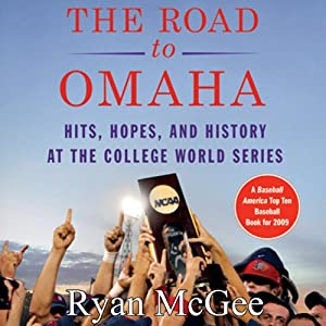 The Road to Omaha: Hits, Hopes, and History at College World Series | [Ryan McGee]
