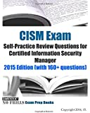 Cism Exam Self-practice Review Questions for Certified Information Security Manager: 2015 Edition With 160+ Questions
