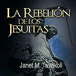 La Rebelión de los Jesuitas [Rise of the Jesuits] | Janet M. Tavakoli