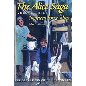 The Alice Saga, Volume Three: Nineteen Forty-Three  (The Depression Child Chronicles)