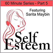 Self-Esteem in 60 Minutes Part 5: Positive Life Choices and Dealing with Negativity  by Sarita Maybin, Pegine Echevarria Narrated by Sarita Maybin, Pegine Echevarria