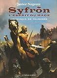 echange, troc Javier Negrete - Chronique de Tramorée, Tome 2 : Syfron : L'Esprit du mage