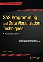 SAS Programming and Data Visualization Techniques: A Power User's Guide Front Cover