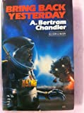 Bring Back Yesterday (The Rim world series) (0850314062) by Chandler, A. Bertram