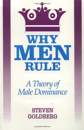 Why Men Rule: A Theory of Male Dominance: Steven Goldberg: 9780812692372: Amazon.com: Books