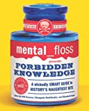 mental floss presents Forbidden Knowledge: A Wickedly Smart Guide to History's Naughtiest Bits (006078475X) by Editors of Mental Floss
