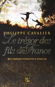 Le marquis d'Orgèves, Tome 1 : Le trésor des fils de France par Philippe Cavalier