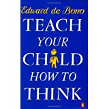 Teach Your Child How to Thinkby Edward de Bono