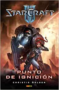 STARCRAFT II PUNTO DE IGNICION: CHRISTIE GOLDEN: 9788490242667: Amazon