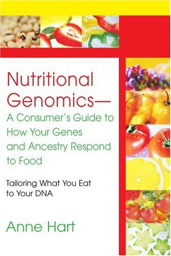 Nutritional Genomics-A Consumer's Guide to How Your Genes and Ancestry Respond to Food: Tailoring What You Eat to Your D