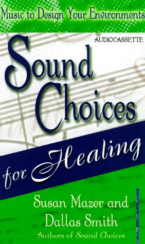 Sound Choices for Healing (Music to Design Your Environments Series)