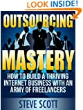 Outsourcing Mastery: How to Build a Thriving Internet Business with an Army of Freelancers