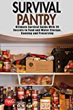 Survival Pantry: Ultimate Survival Guide With 20 Secrets to Food and Water Storage, Canning and Preserving (Self Defense, Foraging, Camping)