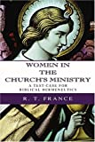 Women in the Church's Ministry: A Test-Case for Biblical Hermeneutics (1592446175) by France, R. T.