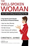 The Well-Spoken Woman: Your Guide to Looking and Sounding Your Best