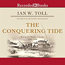 The Conquering Tide: War in the Pacific Islands, 1942-1944 (       UNABRIDGED) by Ian Toll Narrated by P. J. Ochlan
