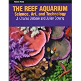 The Reef Aquarium, Vol. 3: Science, Art, and Technology ~ Julian Sprung