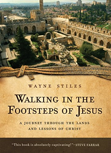 Walking in the Footsteps of Jesus: A Journey Through the Lands and Lessons of Christ cover