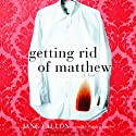 Getting Rid of Matthew (       UNABRIDGED) by Jane Fallon Narrated by Rosalyn Landor
