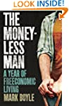 Moneyless Man, The: A Year Of Freecon...