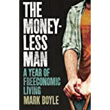 Moneyless Man, The: A Year Of Freeconomic Livingby Mark Boyle