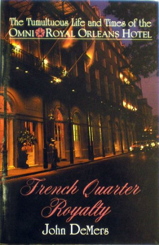 French Quarter Royalty: The Tumultuous Life and Times of the Omni Royal Orleans Hotel (Hotel Royal New compare prices)