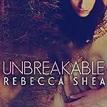 Unbreakable: Unbreakable, Book 1 | Rebecca Shea