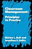 img - for Classroom Management: Principles to Practice by Bull Shirley Feldman Phillip Solity Jonathan (1987-06-25) Paperback book / textbook / text book