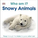 Dk Who Am I? Snowy Animals