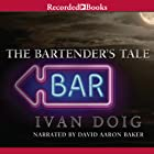 The Bartender's Tale Audiobook by Ivan Doig Narrated by David Aaron Baker