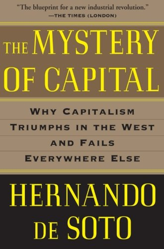 The Mystery of Capital: Why Capitalism Triumphs in the West and Fails Everywhere Else: Hernando De Soto: 9780465016150: Amazon.com: Books