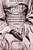 "April R. Haynes, ""Riotous Flesh: Women, Physiology, and the Solitary Vice in Nineteenth-Century America"" (University of Chicago Press, 2015)"