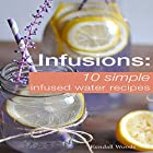 Infusions: 10 Simple Infused Water Recipes: To Make Your Water Taste Great and Live Healthier Hörbuch von Kendall Woods Gesprochen von: Deborah L. Kelley
