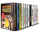 Functional Projects Box Set (12 in 1): Get Ready for Amazing Projects for Your Home, Garden, Your Kids and Yourself to Have Fun and Make Life Easy (DIY Home Improvements & Handmade Gifts)