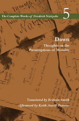 Dawn: Thoughts on the Presumptions of Morality, Volume 5 (The Complete Works of Friedrich Nietzsch)