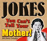 img - for Jokes You Can't Tell Your Mother 2012 Box/Daily (calendar) book / textbook / text book