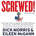 Screwed!: How Foreign Countries Are Ripping America Off and Plundering Our Economy - and How Our Leaders Help Them Do It (       UNABRIDGED) by Dick Morris, Eileen McGann Narrated by Pete Larkin