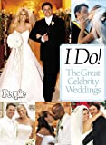 I Do! The Great Celebrity Weddings - From the editors of People magazine