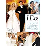 I Do! The Great Celebrity Weddings - From the editors of People magazine ~ Editors of People...