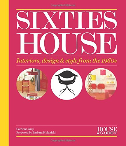 House & Garden Sixties House: Interiors, design & style from the 1960s