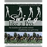 Swing Like a Pro: The Breakthrough Scientific Method of Perfecting Your Golf Swingby Ralph Mann